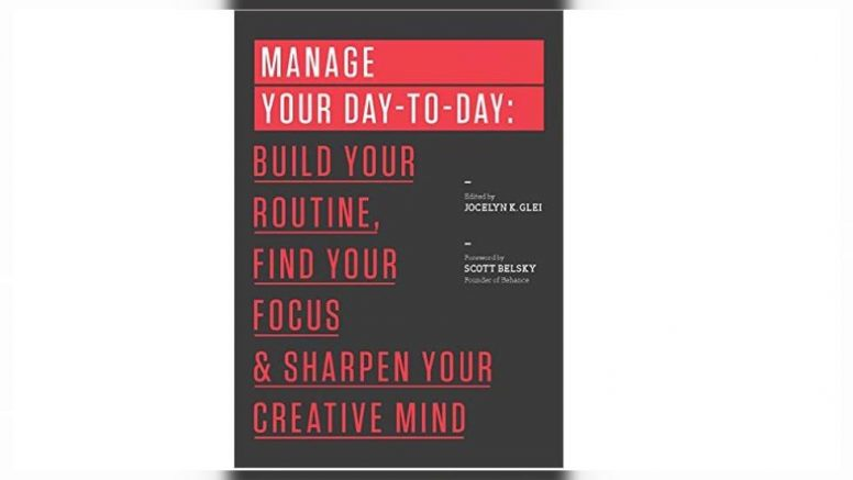 Manage Your Day-to-Day: Build Your Routine, Find Your Focus, and Sharpen Your Creative Mind' de Jocelyn K. Glei.